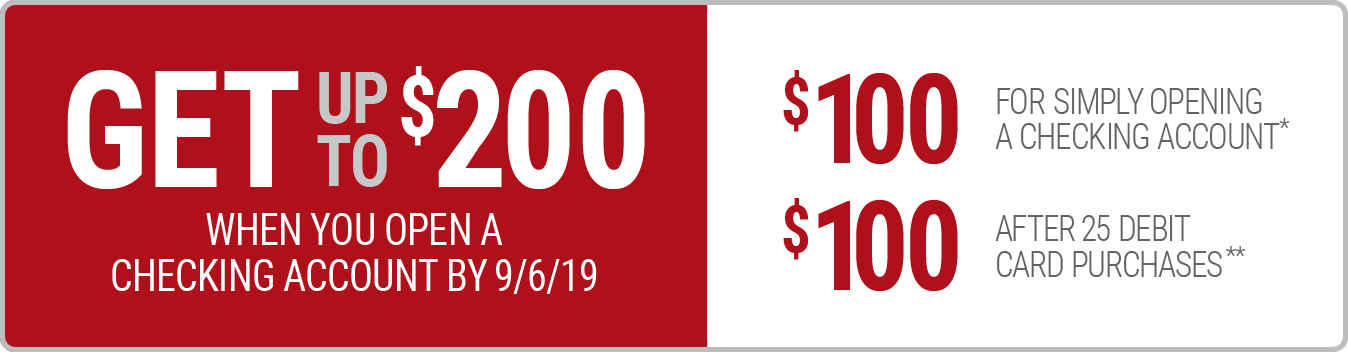 Get up to $200 when you open a checking account by 09/06/19